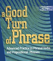 "Ссылка на учебник ""A Good Turn of Phrase. Advanced Practice in Phrasal Verbs and Prepositional Phrases"" by James Milton, Bill Blake, Virginia Evans"